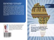 Bookcover of Enhancing Protection of Civilians in PSO in Eastern Africa Region : Case of AMISOM