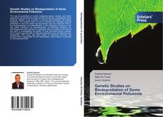 Bookcover of Genetic Studies on Biodegradation of Some Environmental Pollutants