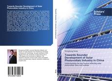 Bookcover of Towards Sounder Development of Solar Photovoltaic Industry in China