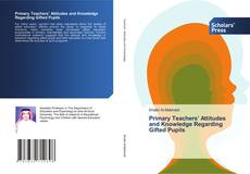 Bookcover of Primary Teachers' Attitudes and Knowledge Regarding Gifted Pupils