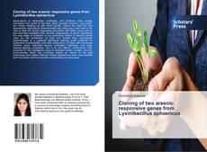 Bookcover of Cloning of two arsenic responsive genes from Lysinibacillus sphaericus
