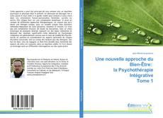 Couverture de Une nouvelle approche du Bien-Être: la Psychothérapie Intégrative Tome 1