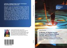 Buchcover von A Study of Digital Image Fusion Techniques Based Quality Measurements