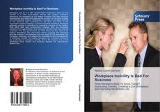 Bookcover of Workplace Incivility Is Bad For Business
