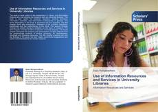 Bookcover of Use of Information Resources and Services in University Libraries