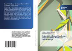 Portada del libro de Indentation Creep Studies on Stainless Steel Welds and Solder Alloys