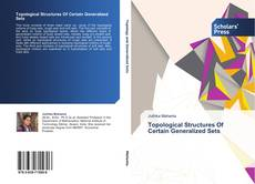 Bookcover of Topological Structures Of Certain Generalized Sets
