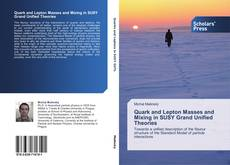 Bookcover of Quark and Lepton Masses and Mixing in SUSY Grand Unified Theories