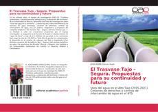 Bookcover of El Trasvase Tajo - Segura. Propuestas para su continuidad y futuro