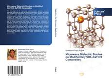 Bookcover of Microwave Dielectric Studies on Modified MgTiO3–CaTiO3 Composites