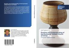 Bookcover of Practice and Understanding of the Eucharist: United Church of Christ