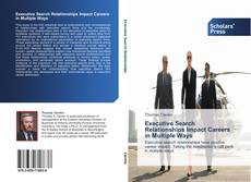 Bookcover of Executive Search Relationships Impact Careers in Multiple Ways