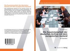 Bookcover of Die Zusammenarbeit der deutschen Archive mit dem europäischen Ausland