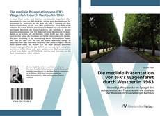 Buchcover von Die mediale Präsentation von JFK's Wagenfahrt durch Westberlin 1963