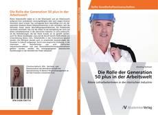 Bookcover of Die Rolle der Generation 50 plus in der Arbeitswelt