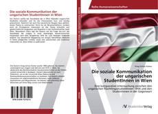 Buchcover von Die soziale Kommunikation der ungarischen StudentInnen in Wien