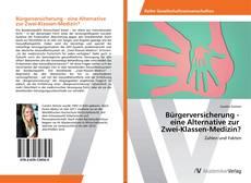 Bookcover of Bürgerversicherung - eine Alternative zur Zwei-Klassen-Medizin?
