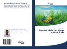 Обложка Sino-Africa Relations, Ghana as a Case Study
