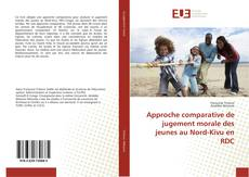 Approche comparative de jugement morale des jeunes au Nord-Kivu en RDC kitap kapağı
