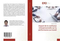 Bookcover of Impact de la confiance interpersonnelle sur la performance au travail