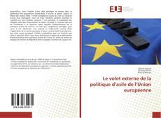 Bookcover of Le volet externe de la politique d'asile de l'Union européenne