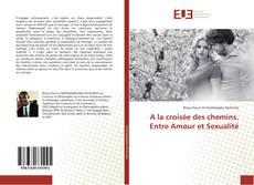 Copertina di A la croisée des chemins. Entre Amour et Sexualité