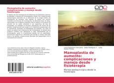 Bookcover of Mamoplastia de aumento: complicaciones y manejo desde fisioterapia