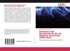 Portada del libro de Dinámica del Rendimiento de los Metales Preciosos 2000-2015
