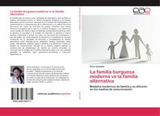 Bookcover of La familia burguesa moderna vs la familia alternativa