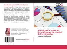 Borítókép a  Investigación sobre los determinantes de la salud de los migrantes - hoz