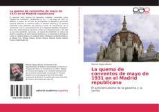 La quema de conventos de mayo de 1931 en el Madrid republicano kitap kapağı