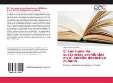 Bookcover of El consumo de sustancias prohibidas en el ámbito deportivo cubano