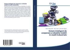 Bookcover of Sistem inteligent de cooperare a roboților mobili în medii industriale