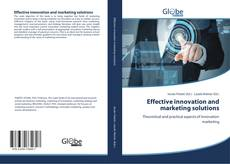Bookcover of Effective innovation and marketing solutions