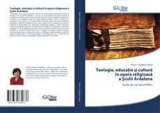 Обложка Teologie, educaţie și cultură în opera religioasă a Şcolii Ardelene