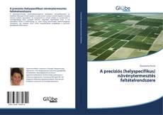 Portada del libro de A precíziós (helyspecifikus) növénytermesztés feltételrendszere