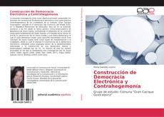 Bookcover of Construcción de Democracia Electrónica y Contrahegemonía