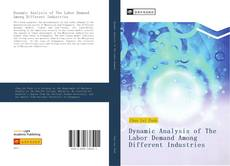 Bookcover of Dynamic Analysis of The Labor Demand Among Different Industries