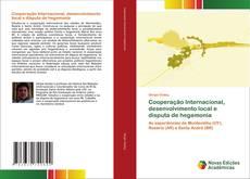 Bookcover of Cooperação Internacional, desenvolvimento local e disputa de hegemonia