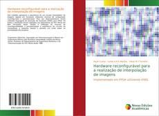 Hardware reconfigurável para a realização de interpolação de imagens kitap kapağı
