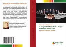 Couverture de A etiqueta corporativa e o jogo das relações sociais