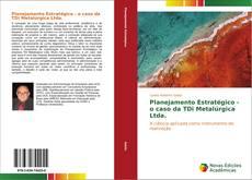 Planejamento Estratégico - o caso da TDi Metalúrgica Ltda. kitap kapağı