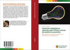 Portada del libro de Controle adaptativo robusto para filtros ativos de potência paralelo
