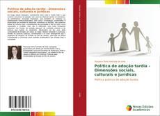 Bookcover of Política de adoção tardia - Dimensões sociais, culturais e jurídicas