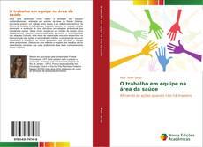 Bookcover of O trabalho em equipe na área da saúde