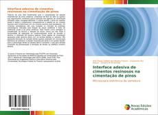 Bookcover of Interface adesiva de cimentos resinosos na cimentação de pinos