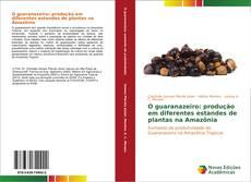 Bookcover of O guaranazeiro: produção em diferentes estandes de plantas na Amazônia