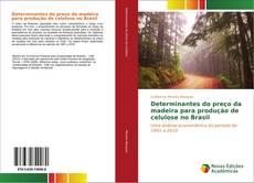 Bookcover of Determinantes do preço da madeira para produção de celulose no Brasil