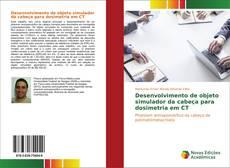 Capa do livro de Desenvolvimento de objeto simulador da cabeça para dosimetria em CT