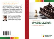 Bookcover of A boa-fé objetiva aplicada aos contratos empresariais